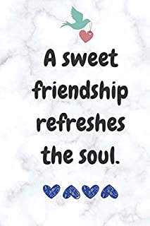 A sweet friendship refreshes the soul, friendship notebook: Friends notebook gift, friends notebook journal,Friendship Notebook Birthday Gift,  Blank Lined Journal Notebook