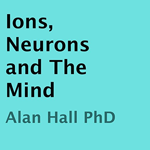 Ions, Neurons and the Mind audiobook cover art