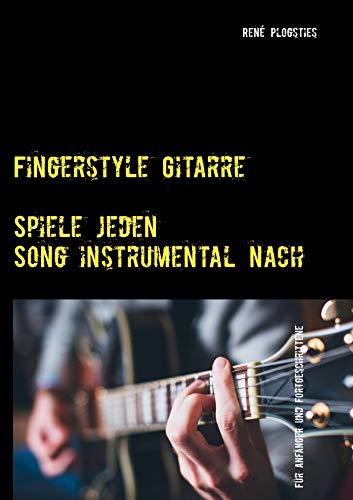 Fingerstyle Gitarre: Spiele jeden Song einfach instrumental nach