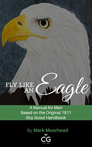 Fly Like an Eagle: A Manual for Men Based on the Original 1911 Boy Scout Handbook (English Edition)