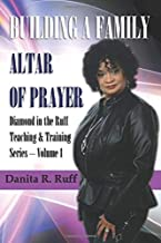 BUILDING A FAMILY ALTAR OF PRAYER: Diamond in the Ruff Teaching & Training Series Volume 1