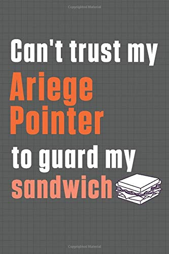 Can't trust my Ariege Pointer to guard my sandwich: For Ariege Pointer Dog Breed Fans 1