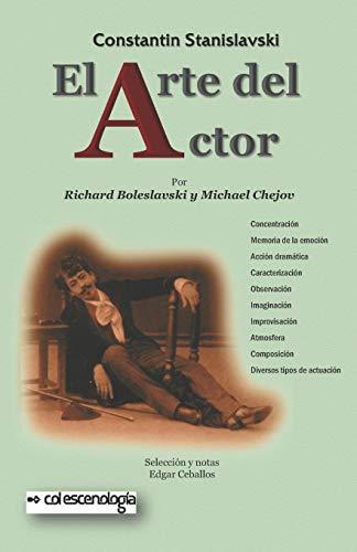 Constantin Stanislavski: El arte del actor: Principios técnicos para su formación