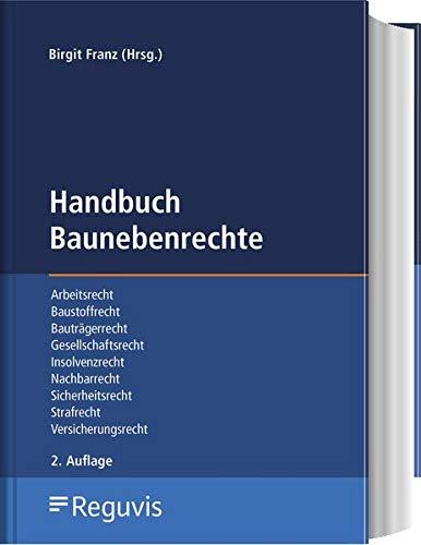 Handbuch Baunebengesetze: Arbeitsrecht, Baustoffrecht, Bauträgerrecht, Gesellschaftsrecht, Insolvenzrecht, Nachbarrecht, Sicherheitsrecht, Strafrecht, Versicherungsrecht