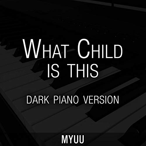 What Child Is This (Dark Piano Version)