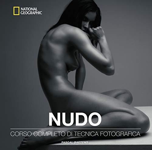Nudo. Corso completo di tecnica fotografica