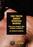 The Truth about Stretch Marks: Can you reduce the nature's tattoo? (WE R STUPID Book 8)