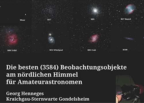 Die besten (3584) Beobachtungsobjekte für Amateurastronomen am nördlichen Himmel: Das Kompendium von Doppelstern, Helligkeitsveränderlichen und Deep Sky Objekten