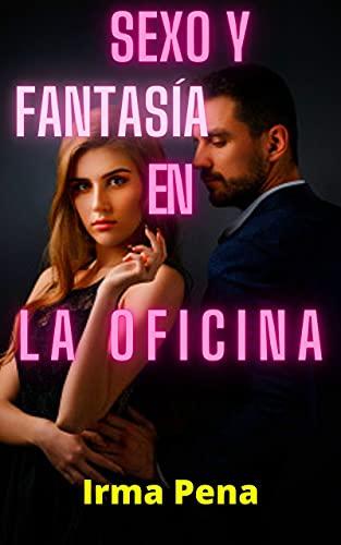 SEXO Y FANTASÍA EN LA OFICINA de Irma Pena