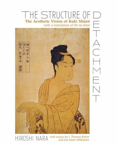 The Structure of Detachment: The Aesthetic Vision of Kuki Shuzo: With a Translation of Iki No Kozoの詳細を見る