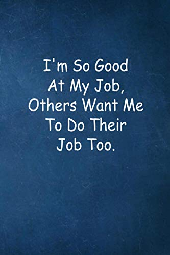 I'm So Good At My Job, Others Want Me To Do Their Job Too.: Employee Appreciation Gift - Motivational...