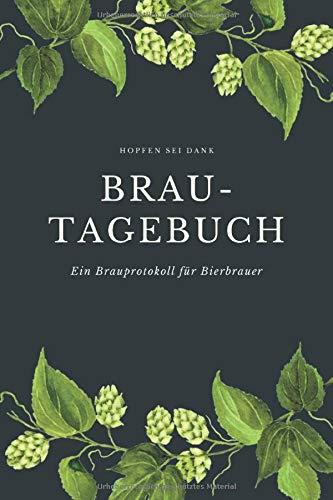 Hopfen sei dank Brau-Tagebuch Ein Brauprotokoll für Bierbrauer: Detaillierte Brauprotokolle zum Ausfüllen | Kompaktes Format 15,24 x 22,86 cm (6