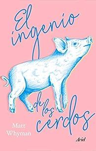 El ingenio de los cerdos par Matt Whyman