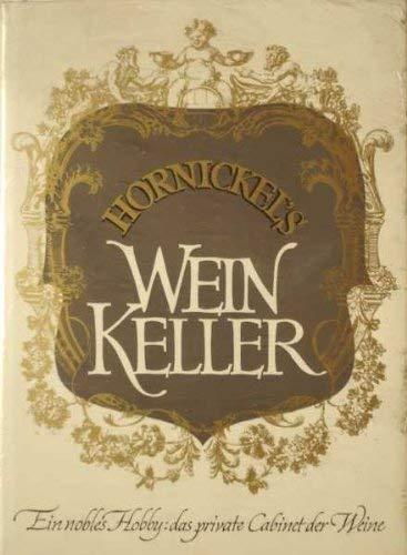 Hornickels Wein-Keller. Ein nobles Hobby; das private Cabinet der Weine