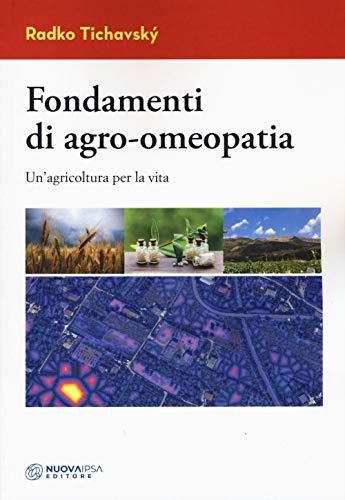 Fondamenti di agro-omeopatia. Un'agricoltura per la vita