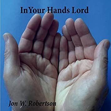 In Your Hands Lord