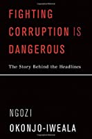 Fighting Corruption Is Dangerous: The Story Behind the Headlines (Mit Press)