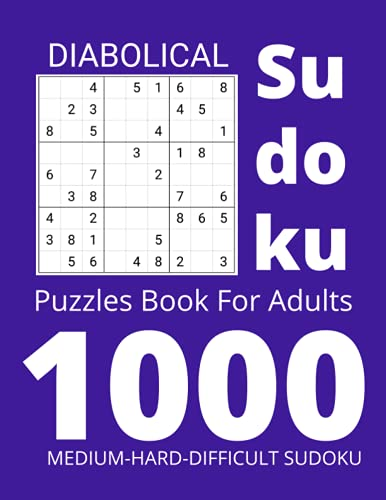 DIABOLICAL Sudoku Puzzles Book For Adults: 1000 Large Print Medium to Hard sudoku Book for Adults and Seniors Good Idea as Gift Tons of Challenge for your Brain!!!