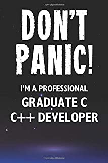 Don't Panic! I'm A Professional Graduate C C++ Developer: Customized 100 Page Lined Notebook Journal Gift For A Busy Gradu...