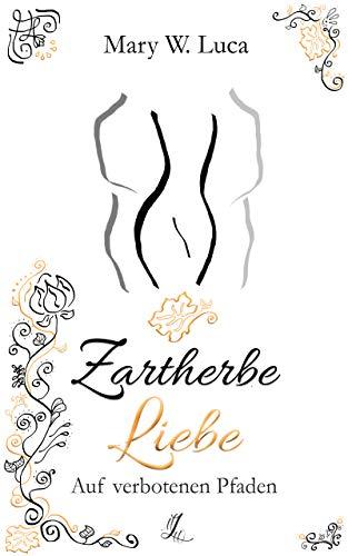 Buchseite und Rezensionen zu 'Zartherbe Liebe (1): Auf verbotenen Pfaden (Zartherbe Liebe Trilogie)' von Luca, Mary W.