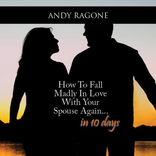 How to Fall Madly in Love with Your Spouse Again... In 10 Days audiobook cover art