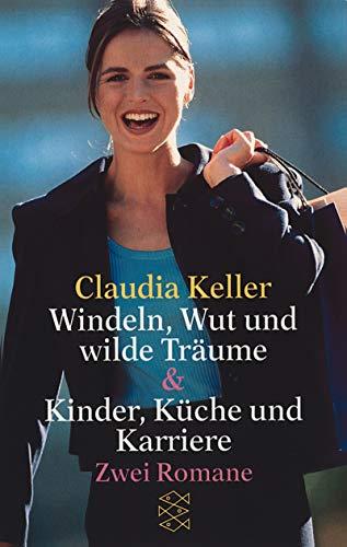 Windeln, Wut und wilde Träume & Kinder, Küche und Karriere: Zwei Romane (Die Frau in der Gesellschaft)