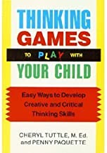 Thinking Games to Play With Your Child: Easy Ways to Develop Creative and Critical Thinking Skills