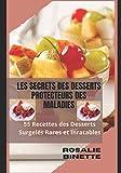 LES SECRETS DES DESSERTS PROTECTEURS DES MALADIES: 55 Recettes des Desserts Surgelés Rares et Inratables