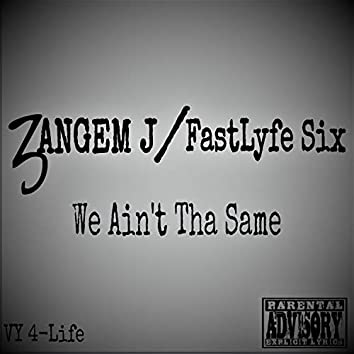We Ain't Tha Same (feat. fastlyfe six)