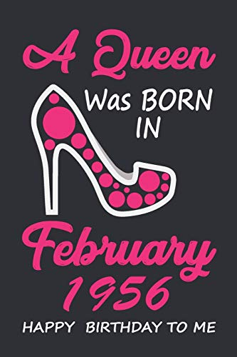 A Queen Was Born In February 1956 Happy Birthday To Me: Birthday Gift Women Wife Her sister, Lined Notebook / Journal Gift, 120 Pages, 6x9, Soft Cover, Matte Finish
