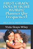 FIRST GRADE DOLCH SIGHT WORDS  Planner (by Frequency): SEE It, SAY It, WRITE It, READ It
