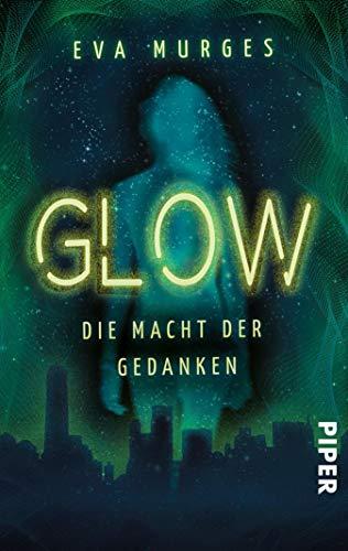 Glow - Die Macht der Gedanken: Roman von [Eva Murges]