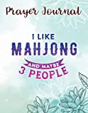 Prayer Journal I Like Mahjong And Maybe 3 People Chinese Mah Jongg Tiles Art: Devotional Journals, Christian Gifts Friends, Biblical Gifts,8.5x11 in,For Women