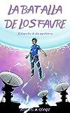 LA BATALLA DE LOS FAVRE: (Saga de superhéroes Hermanos Favre, Libro 2) (8-15 años)