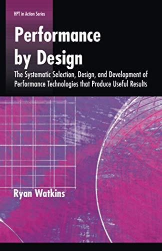 Performance by Design: The Systematic Selection, Design, and Development of Performance Technologies that Produce Useful