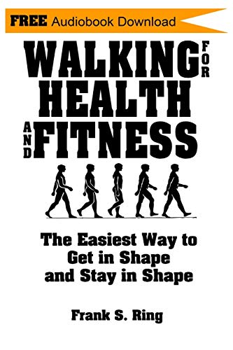 Compare Textbook Prices for Walking for Health and Fitness: The Easiest Way to Get in Shape and Stay in Shape  ISBN 9798634860572 by Ring, Frank S.