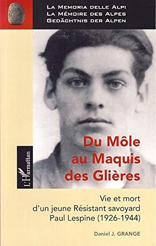 Du Môle au Maquis des Glières : Vie et mort d'un jeune résistant savoyard, Paul Lespine (1926-1944)