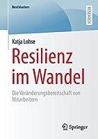 Resilienz im Wandel: Die Veraenderungsbereitschaft von Mitarbeitern (BestMasters)