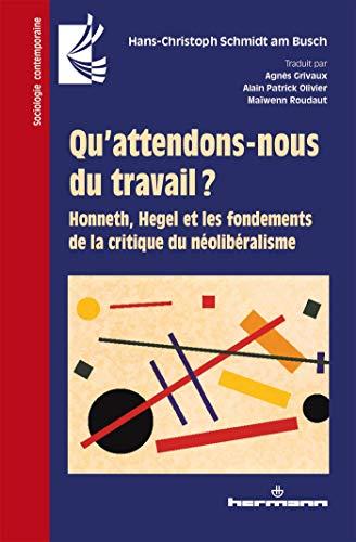 Qu'attendons-nous du travail ?: Honneth, Hegel et les fondements de la critique du néolibéralisme