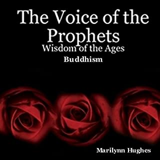The Voice of the Prophets     Wisdom of the Ages, Buddhism              By:                                                                                                                                 Marilynn Hughes                               Narrated by:                                                                                                                                 Josiah John Bildner                      Length: 25 hrs and 12 mins     1 rating     Overall 1.0
