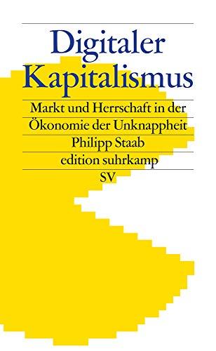 Digitaler Kapitalismus: Markt und Herrschaft in der Ökonomie der Unknappheit (edition suhrkamp)
