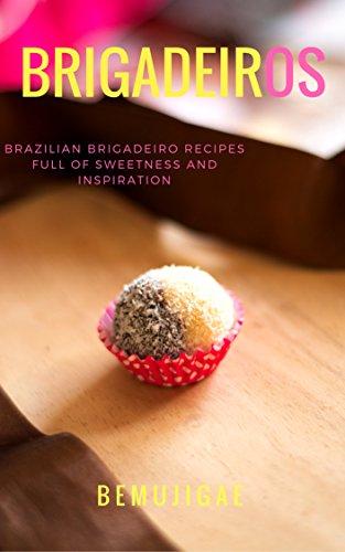 BRIGADEIROS: BRAZILIAN BRIGADEIRO RECIPES FULL OF SWEETNESS AND INSPIRATION by [Luisa Schetinger, Áxil Borges, Isabela Schetinger]