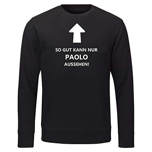 Multifanshop Sweatshirt So gut kann nur Paolo Aussehen! schwarz Herren Gr. S bis 2XL, Größe:S