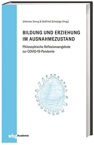 Bildung und Erziehung im Ausnahmezustand: Philosophische Reflexionsangebote zur COVID-19-Pandemie