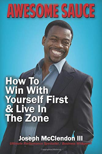 Awesome Sauce: How To Win With Yourself First  & Live In The Zone