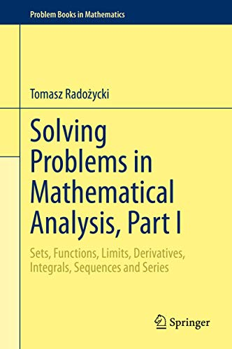 Compare Textbook Prices for Solving Problems in Mathematical Analysis, Part I: Sets, Functions, Limits, Derivatives, Integrals, Sequences and Series Problem Books in Mathematics 1st ed. 2020 Edition ISBN 9783030358433 by Radożycki, Tomasz