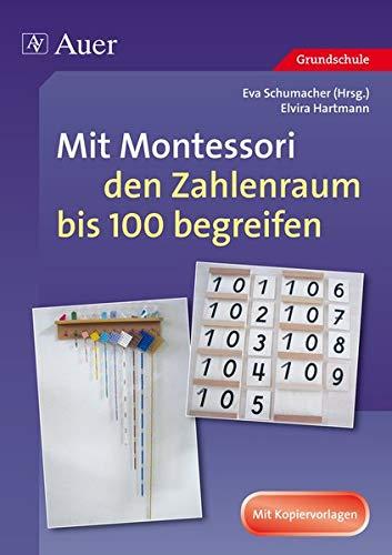 Mit Montessori den Zahlenraum bis 100 begreifen: 1. und 2. Klasse (Mathe mit Montessori)