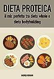 Dieta proteica: il mix perfetto tra dieta whole e dieta bodybuilding (Italian...
