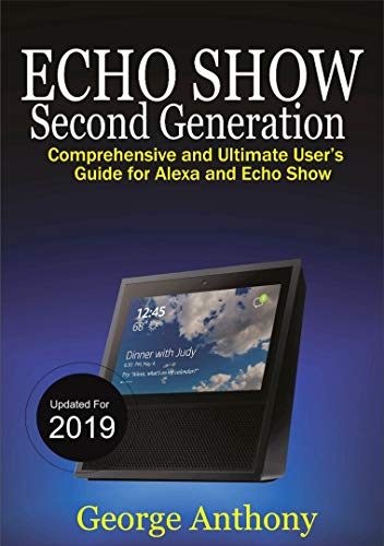 ECHO SHOW SECOND GENERATION: Comprehensive and Ultimate User's Guide for Alexa and Echo Show (Updated for 2019) (English Edition)