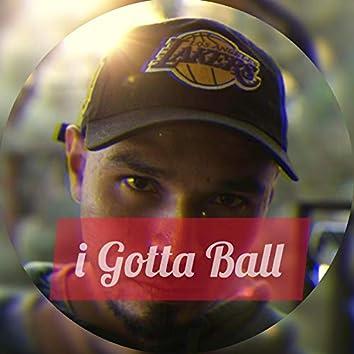 i Gotta Ball